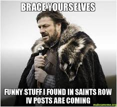 Funny Saints Memes - brace yourselves funny stuff i found in saints row iv posts are