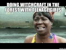 Witch Meme - doing witch crafiinthe forest with teenageagirls memescom witch