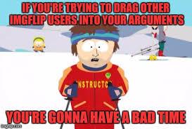 You Re Gonna Have A Bad Time Meme Generator - super cool ski instructor meme imgflip
