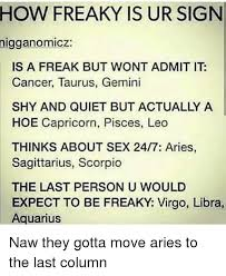 Freaky Sex Memes - how freaky is ur sign nigganomicz is a freak but wont admit it