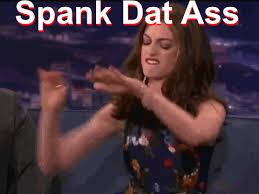 Dat Azz Meme - spank dat ass dat ass know your meme