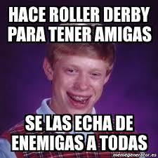 Roller Derby Meme - meme bad luck brian hace roller derby para tener amigas se las