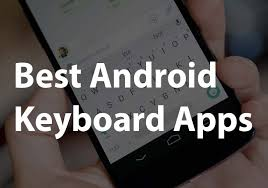 best android keyboard best android keyboards new keyboard apps that are worthy