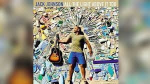 jack johnson all the light above it too review jack johnson s all the light above it too is likable but