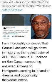 Ben Carson Meme - samuel l jackson on ben carson s slavery comment mothaf a please