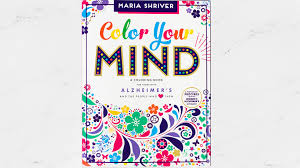 alzheimer u0027s disease coloring book created by maria shriver today com