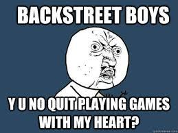 Backstreet Boys Meme - backstreet boys y u no quit playing games with my heart y u no