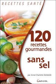 recette de cuisine sans sel 100 recettes gourmandes sans sel delobelle