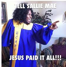 Sallie Mae Memes - tell sallie mae jesus paid it all we were just talking about