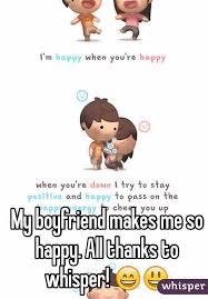 boyfriend makes me so happy all thanks to whisper