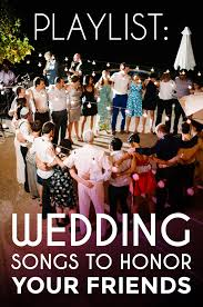 playlist songs to honor your friends a practical wedding a