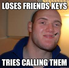 10 Guy Memes - loses friends keys tries calling them good 10 guy greg quickmeme