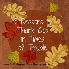 3 reasons to thank god in times of trouble do not depart