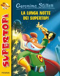 Grande Ritorno Nel Regno Della Fantasia by La Lunga Notte Dei Supertopi Topoblog Geronimo Stilton