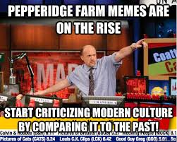 Pepperidge Farm Meme - pepperidge farm memes are on the rise start criticizing modern