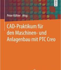 designer praktikum cad praktikum für den maschinen und anlagenbau mit ptc creo pdf