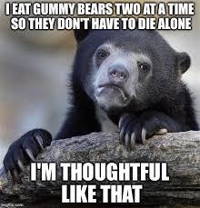 Thoughtful Memes - confession bear meme imgflip