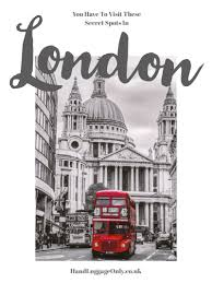 Places You Have To Visit In The Us 15 Amazing Secret Spots You Have To See In London Hand Luggage