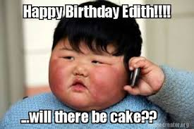 Meme Generator Happy Birthday - meme creator happy birthday edith will there be cake meme