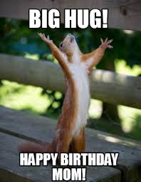 Mom Birthday Meme - big hug funny birthday meme for mom happy birthday wishes memes