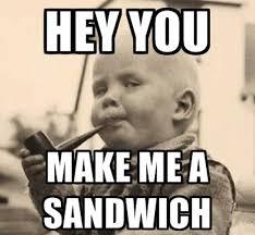 Make Me A Sandwich Meme - go get me a chicken sandwich meme view full size more make me