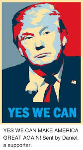 Yes You Can Meme - yes we can yes we can make america great again sent by daniel a