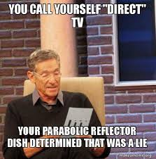 Direct Tv Meme - you call yourself direct tv your parabolic reflector dish