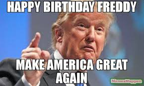 Make Me A Meme - happy birthday freddy make america great again meme donald trump