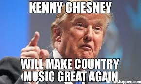Country Music Memes - kenny chesney will make country music great again meme donald