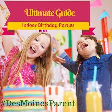 indoor birthday party ideas des moines parent