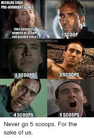 Pre Workout Meme - nicolas cage pre workout scale take suggested anumber of scoops 1