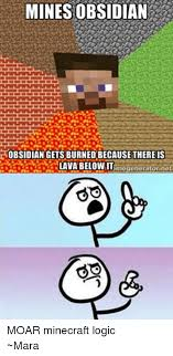 Meme Minecraft - mines obsidian obsidian gets burnedbecause there is lava below it