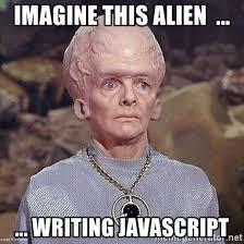 Meme Generator Javascript - imagine this alien writing javascript big brain alien