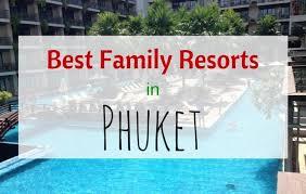 10 best phuket family resorts family travel travel with