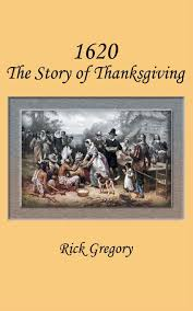 thanksgiving 1620 1620 the story of thanksgiving rick gregory 9781457530821