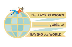 lazy person u0027s guide to saving the world take action to achieve