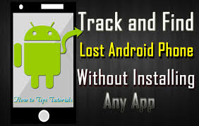 how to on android phone without the phone how to track and find your lost android phone without installing