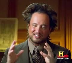 Aliens Meme Generator - ancient aliens meme generator