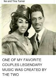 Ike Turner Memes - ike and tina turner one of my favorite couples legendary music was