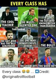 Football Memes - every class has trol i football chan the guy who the cool the