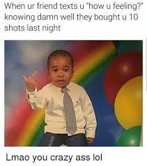 Crazy Ass Memes - 25 best memes about ass ass memes