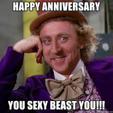 You Sexy Beast Meme - happy anniversary you sexy beast you willy wonka meme generator