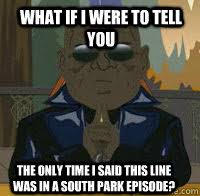 South Park Meme Episode - what if i were to tell you the only time i said this line was in a