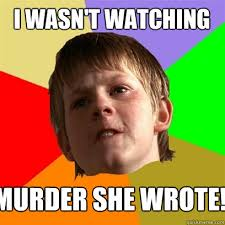 Murder She Wrote Meme - i wasn t watching murder she wrote angry school boy quickmeme