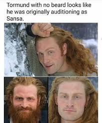 No Beard Meme - tormund without his beard game of thrones game of thrones