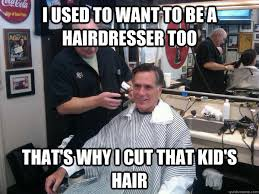 Hairdresser Meme - i used to want to be a hairdresser too that s why i cut that kid s
