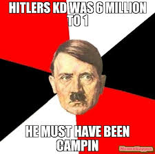 Must Have Memes - hitlers kd was 6 million to 1 he must have been cin meme