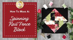 how to make a spinning rail fence block with jennifer bosworth