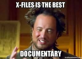 X Files Meme - x files is the best documentary ancient aliens crazy history