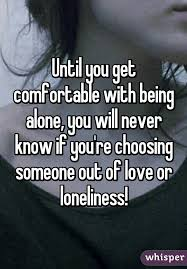 Being Comfortable Alone You Get Comfortable With Being Alone You Will Never Know If You